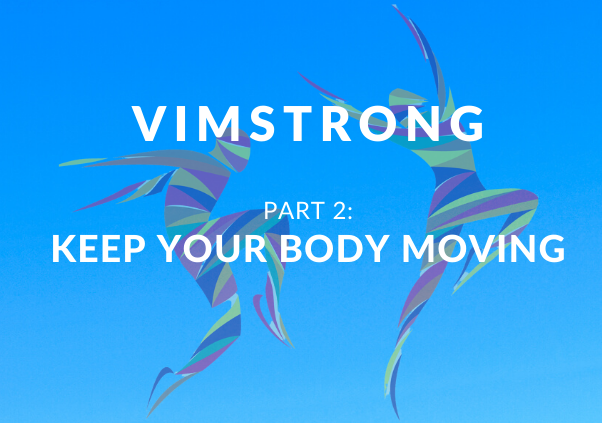 VimStrong: Part 2- Keep Your Body Moving