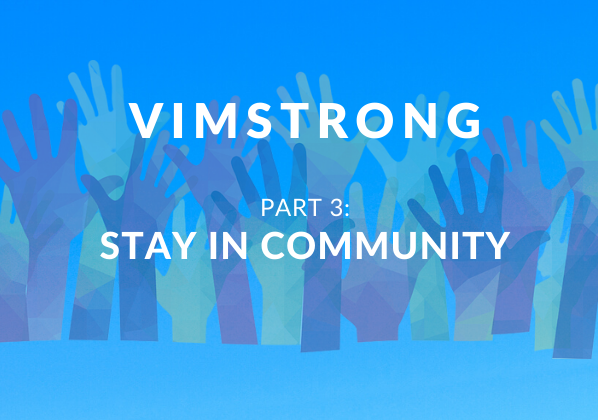 VimStrong: Part 3- Staying in Community